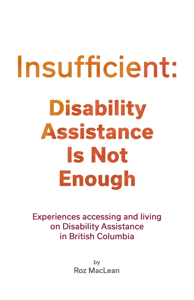 book cover with white background and bold orange text that reads: Insufficient: Disability Assistance Is Not Enough. Experiences Accessing and Living on Disability Assistance in British Columbia, by Roz MacLean